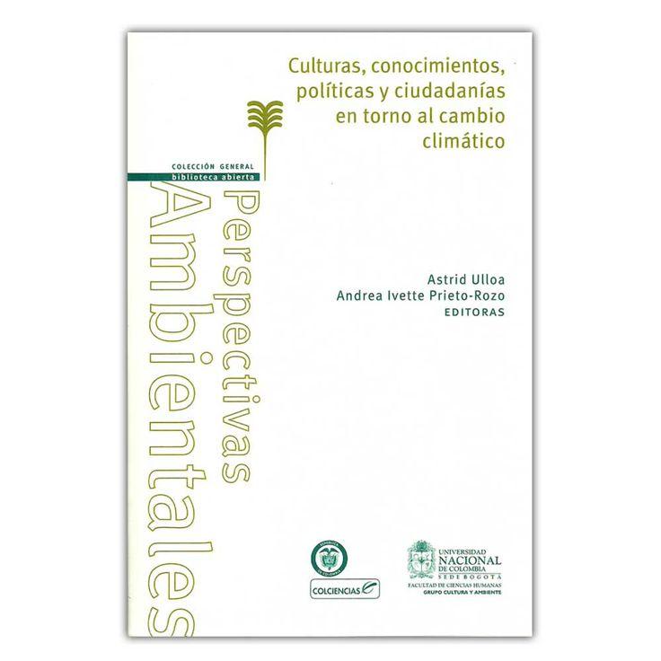 Culturas, conocimientos, políticas y ciudadanías en torno al cambio climático –Universidad Nacional de Colombia   http://www.librosyeditores.com/tiendalemoine/4060-culturas-conocimientos-politicas-y-ciudadanias-en-torno-al-cambio-climatico--9789587616125.html  Editores y distribuidores
