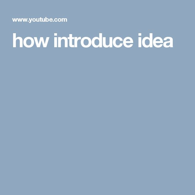 how introduce idea