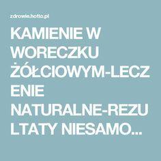 KAMIENIE W WORECZKU ŻÓŁCIOWYM-LECZENIE NATURALNE-REZULTATY NIESAMOWITE – zdrowie.hotto.pl, domowe sposoby popularne w Internecie