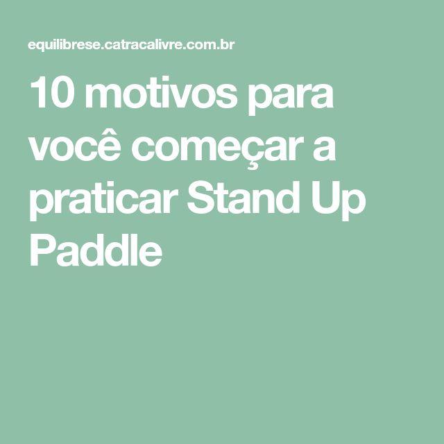 10 motivos para você começar a praticar Stand Up Paddle