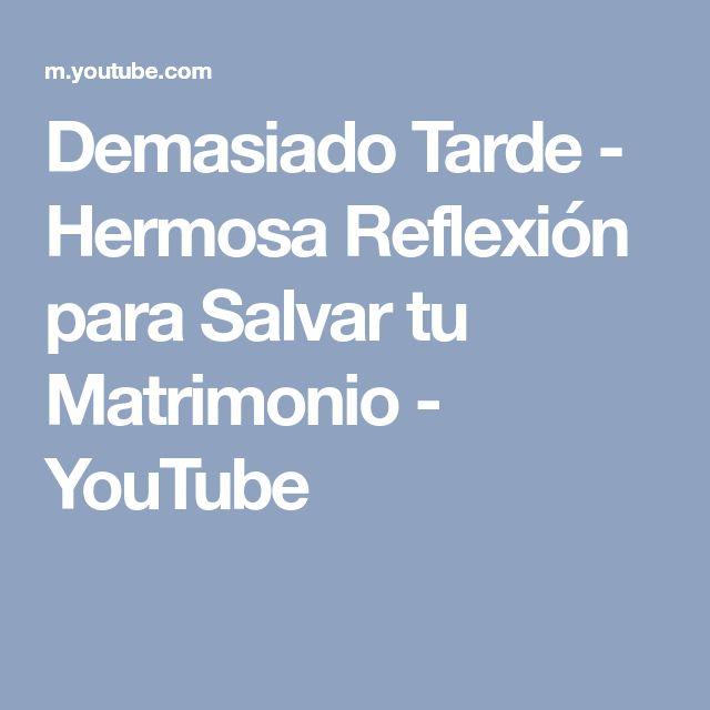 Demasiado Tarde - Hermosa Reflexión para Salvar tu Matrimonio - YouTube