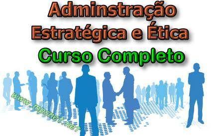 Curso de Administração Estratégica e Ética; Veja em detalhes neste site http://www.mpsnet.net/1/593.html