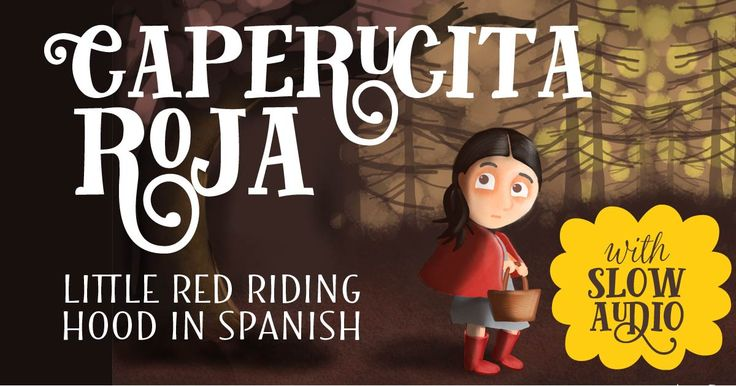 'Little Red Riding Hood' children's story in Spanish and English, with audio by a native Spanish speaker. Are you afraid of el Gran Lobo Feroz?