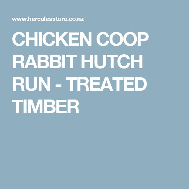 CHICKEN COOP RABBIT HUTCH RUN -  TREATED TIMBER