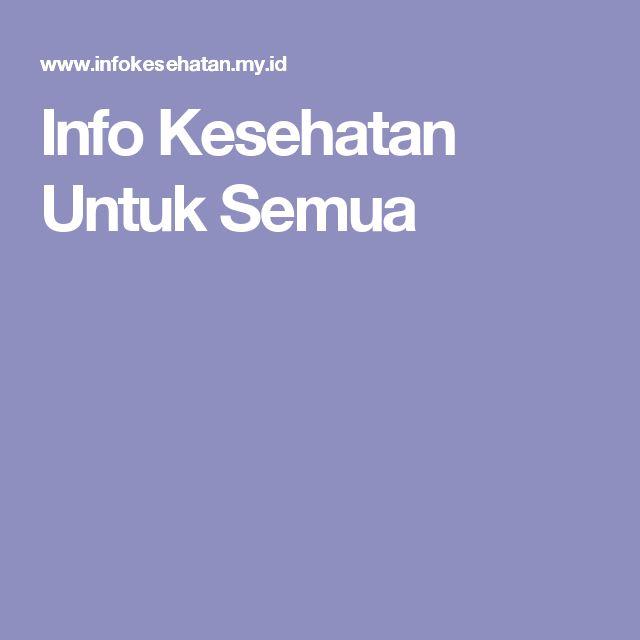Info Kesehatan Untuk Semua