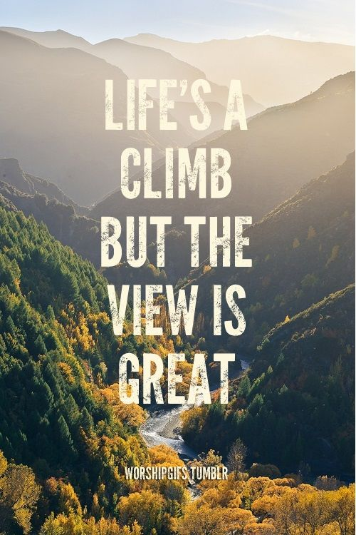 Life's a climb, but the view is great. #travel #quote #inspiration