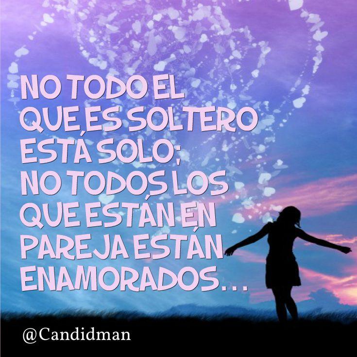 No todo el que es #Soltero está #Solo; no todos los que están en #Pareja están #Enamorados... #Citas #Frases @Candidman