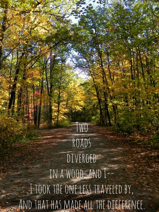 Two Roads Diverged in a Wood - great quote for the littles to hear growing up. Be different, don't walk with the world!