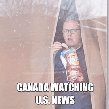 Canada watching US news. Pretty much.