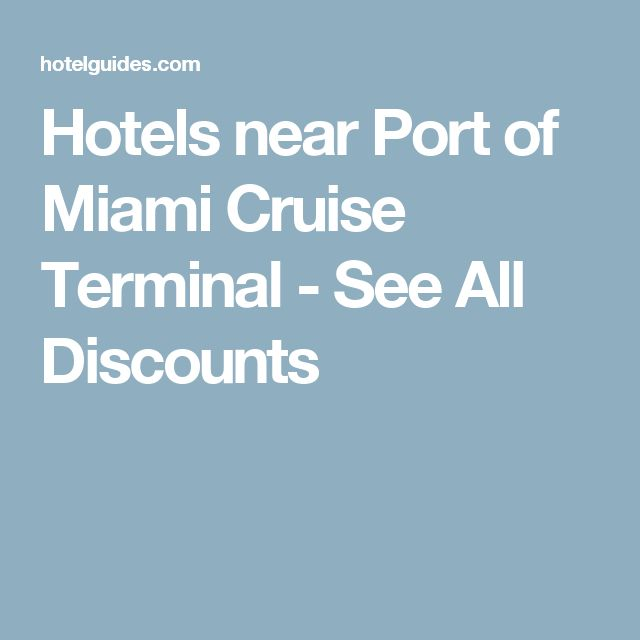 Hotels near Port of Miami Cruise Terminal - See All Discounts