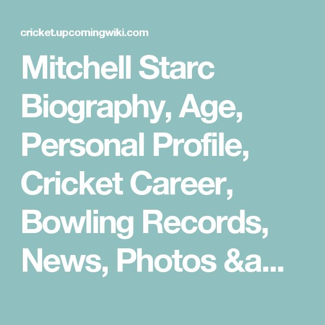 Mitchell Starc Biography, Age, Personal Profile, Cricket Career, Bowling Records, News, Photos & More