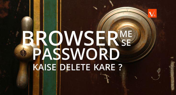 Browser me se password ko kaise delete kare ?