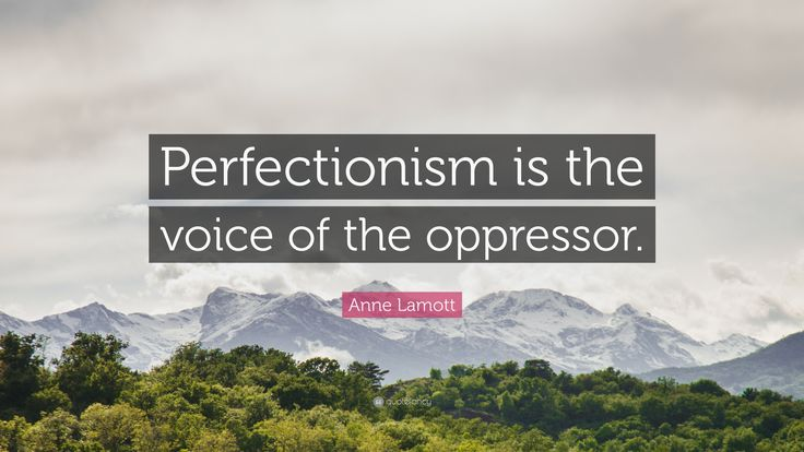 "Anne Lamott Quote: ""Perfectionism is the voice of the oppressor."""