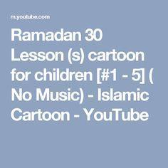 Ramadan 30 Lesson (s) cartoon for children [#1 - 5] ( No Music) - Islamic Cartoon - YouTube