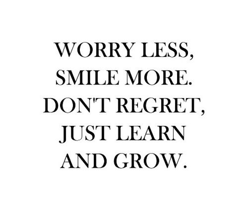 WORRY LESS, SMILE MORE, DON'T REGRET, JUST LEARN AND GROW. ♡