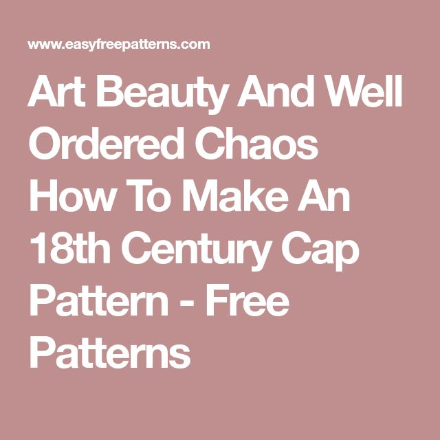 Art Beauty And Well Ordered Chaos How To Make An 18th Century Cap Pattern - Free Patterns