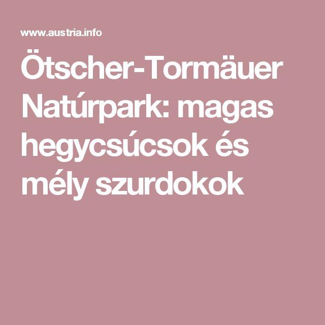 Ötscher-Tormäuer Natúrpark: magas hegycsúcsok és mély szurdokok
