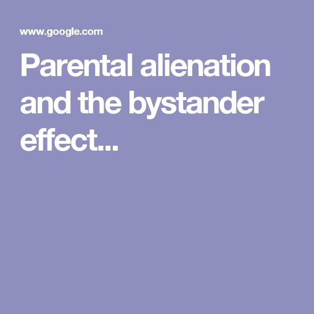 Parental alienation and the bystander effect...