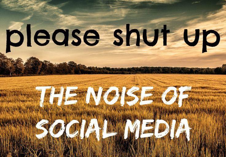 Please Shut Up: The Noise of Social Media. Why I Quit Facebook. #socialmedia #facebook #quit