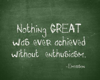 Nothing great was every achieved without enthusiasm.