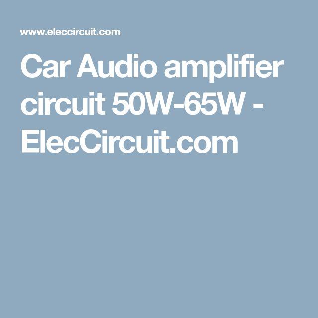 Car Audio amplifier circuit 50W-65W - ElecCircuit.com