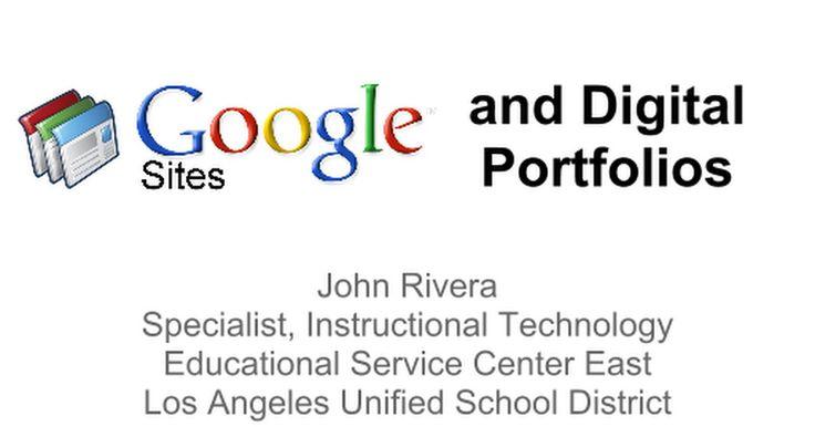 and Digital Portfolios John Rivera Specialist, Instructional Technology Educational Service Center East Los Angeles Unified School District john.rivera@lausd.net Google Certified Teacher Twitter: @johnrivera