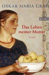 Oskar Maria Graf. Das Leben meiner Mutter.