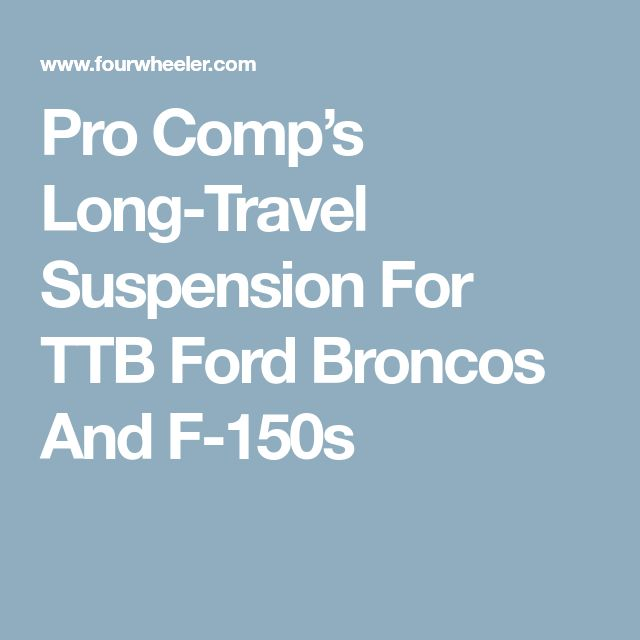 Pro Comp's Long-Travel Suspension For TTB Ford Broncos And F-150s