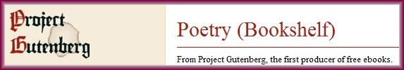 DOWNLOAD OUT OF COPYRIGHT POETRY BOOKS at the Project Gutenberg Poetry Bookshelf.