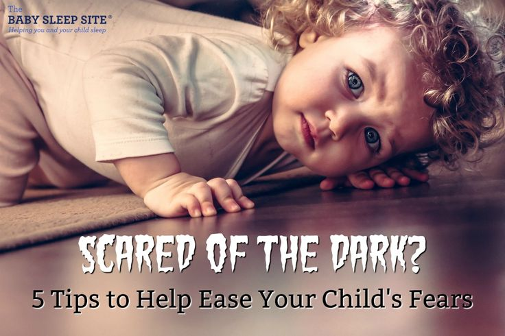 Scared of the Dark? 5 Tips To Ease Your Child's Fears | The Baby Sleep Site - Baby / Toddler Sleep Consultants