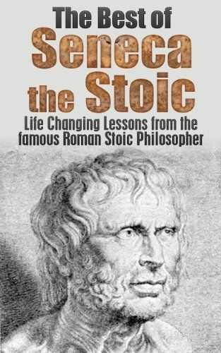 the best of seneca the stoic life changing lessons from the famous roman stoic philosopher letters from a stoic stoicism seneca the stoic