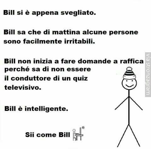 Bill sei tutti noi!!!