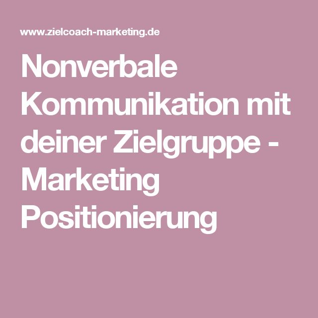 Nonverbale Kommunikation mit deiner Zielgruppe - Marketing Positionierung