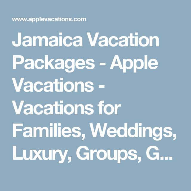 Jamaica Vacation Packages - Apple Vacations - Vacations for Families, Weddings, Luxury, Groups, Golf, Honeymoons,Spa and more