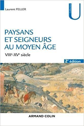 Paysans et seigneurs au Moyen Âge - 2e éd. - VIIIe-XVe siècles - Laurent Feller