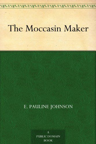 17 best 034 e pauline johnson images on pinterest canada the moccasin maker by e pauline johnson fandeluxe Choice Image