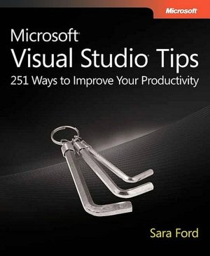 Microsoft Visual Studio Tips: 251 Ways to Improve Your Productivity