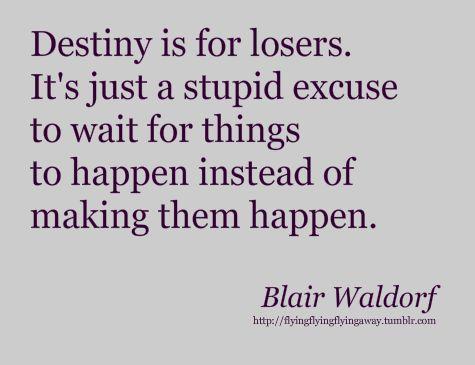 destinyWords Of Wisdom, Gossipgirl, Blair Waldorf, Girls Quotes, Destiny, Living, Inspiration Quotes, Blairwaldorf, Gossip Girls