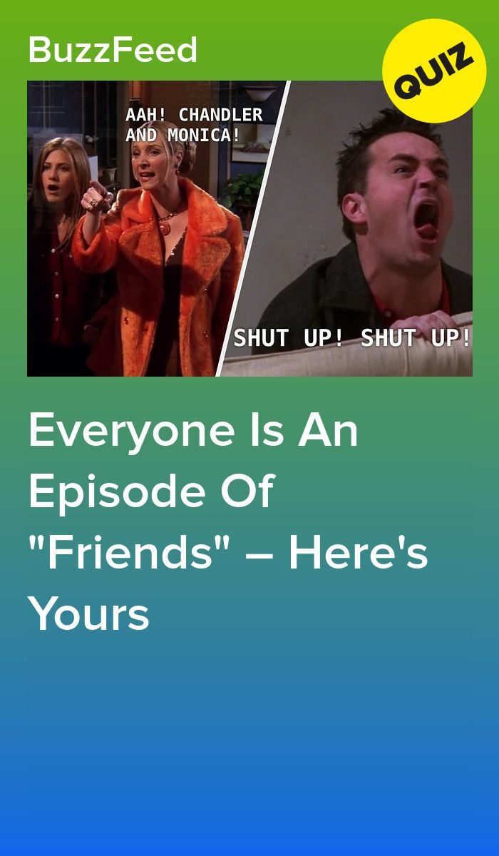 Everyone Is An Episode Of Friends Here S Yours Friends