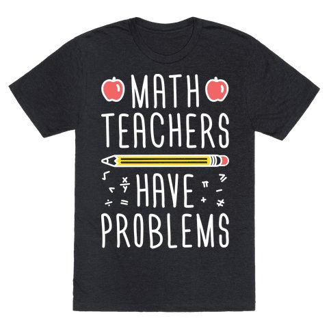 "Math Teachers Have Problems - Show off your math teaching skills with this ""Math Teachers Have Problems"" funny math humor design! Perfect for a math teacher, teacher gifts, teacher humor, gifts for teachers, teacher quotes, math quotes, pi day, math puns and math humor!"