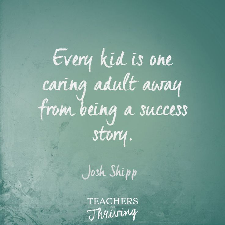 'Every kid is one caring adult away from being a success story.' – Josh Shipp | Inspirational Quotes for Teachers