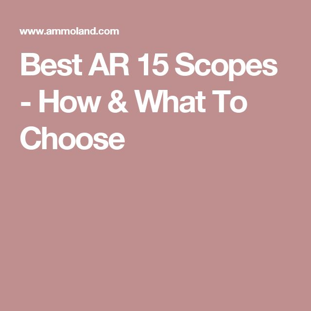 Best AR 15 Scopes - How & What To Choose
