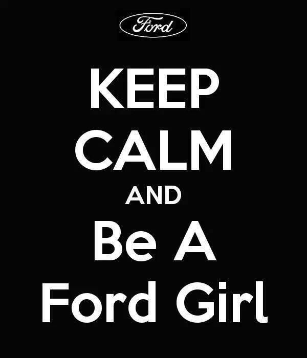 Keep calm and be a Ford girl