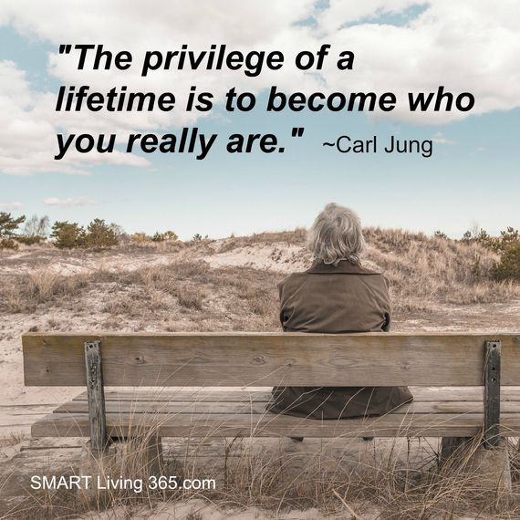 """""""The privilege of a lifetime is to become who you really are."""" - Carl Jung"""