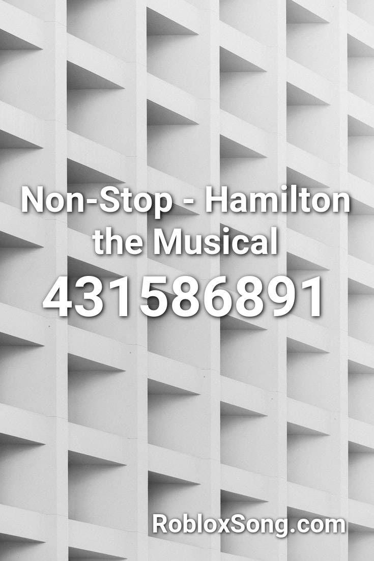 Non Stop Hamilton The Musical Roblox Id Roblox Music Codes In