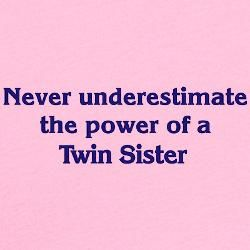 :) To my twin sister, Marolyn. Love ya.