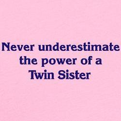 :) To my twin sister, Marolyn. Love ya.