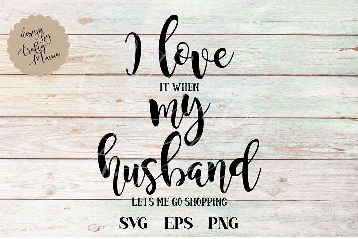 Download I Love My Husband SVG, When My Husband Lets Me Shop SVG ...