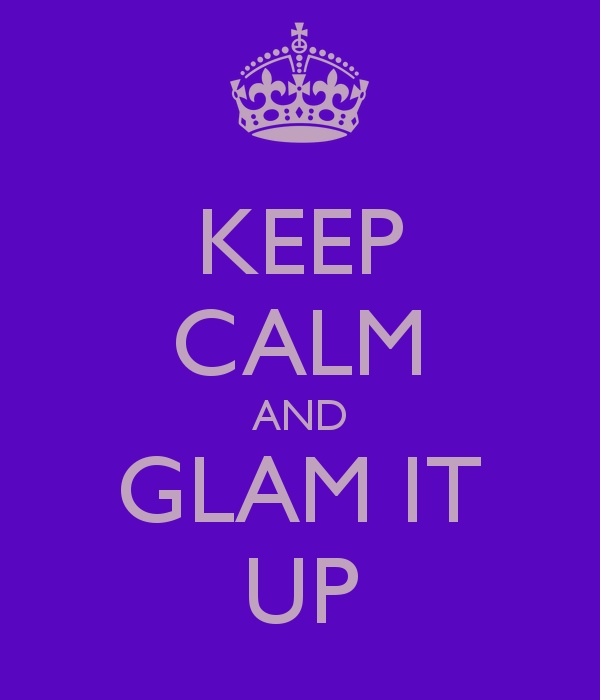 Google Image Result for http://sd.keepcalm-o-matic.co.uk/i/keep-calm-and-glam-it-up.png