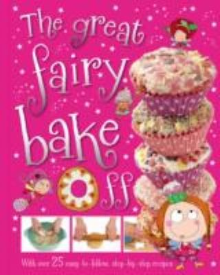The great fairy bake off / editor, Fiona Boon; illustrations, Laura Ede - request a copy from Prospect Library